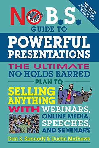Presentation Books - No B.S. Guide to Powerful Presentations: The Ultimate No Holds Barred Plan to Sell Anything with Webinars, Online Media, Speeches, and Seminars